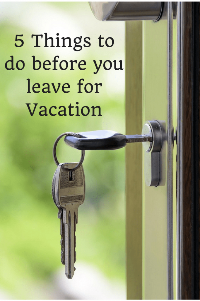 5 Things to do before you leave for Vacation
